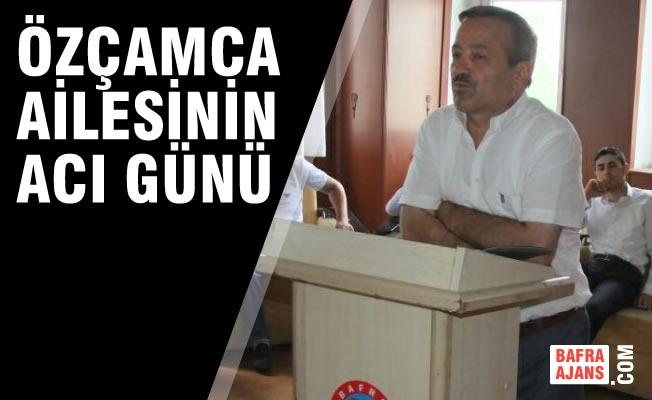 Bafraspor eski Başkanı Tuncay Özçamca Hayatını Kaybetti