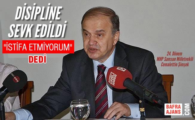 """Disipline Sevk Edilen Şimşek, MHP'den """"İstifa Etmiyorum"""" Dedi"""