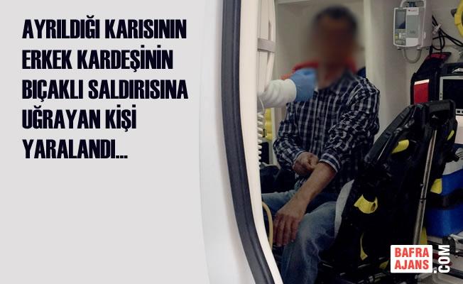 Samsun'da Bıçaklı Saldırı; 1 Yaralı