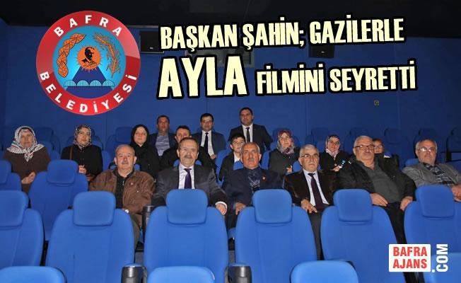Başkan Şahin; Gazilerle Ayla Filmini Seyretti