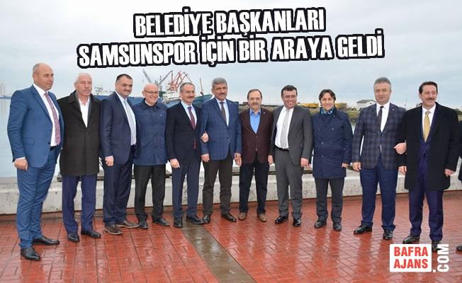 Belediye Başkanları Samsunspor İçin Bir Araya Geldi