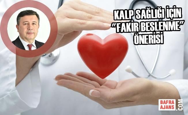"""Kalp Sağlığı İçin """"Fakir Beslenme"""" Önerisi"""