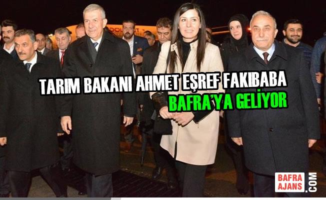 Tarım Bakanı Ahmet Eşref Fakıbaba Bafra'ya Geliyor