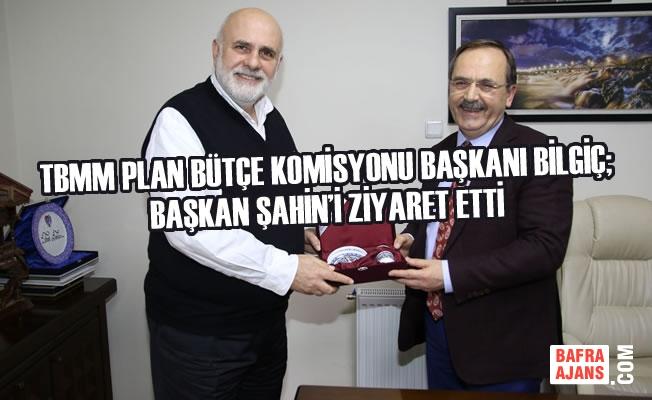 TBMM Plan Bütçe Komisyonu Başkanı Bilgiç; Şahin'i Ziyaret Etti