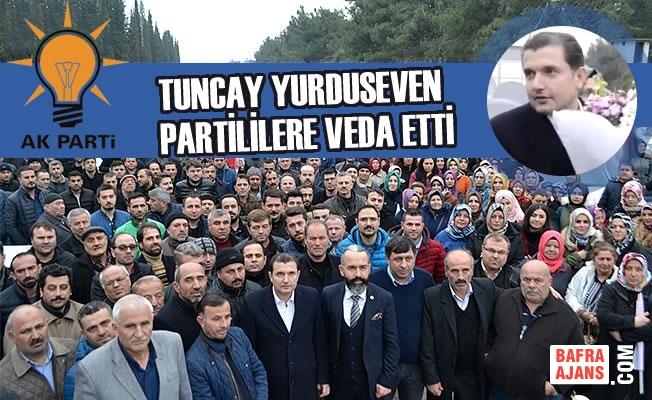 AK Parti İlçe Başkanı Tuncay Yurduseven Partililere Veda Etti
