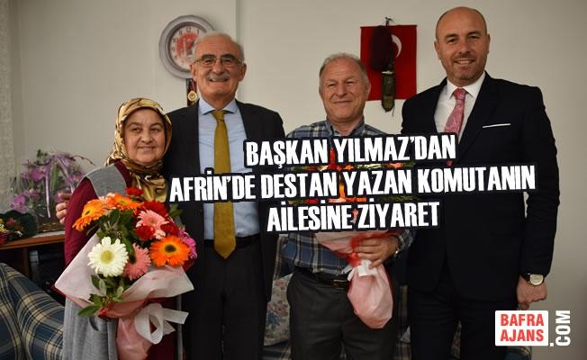 Başkan Yılmaz'dan Afrin'de Destan Yazan Komutanın Ailesine Ziyaret