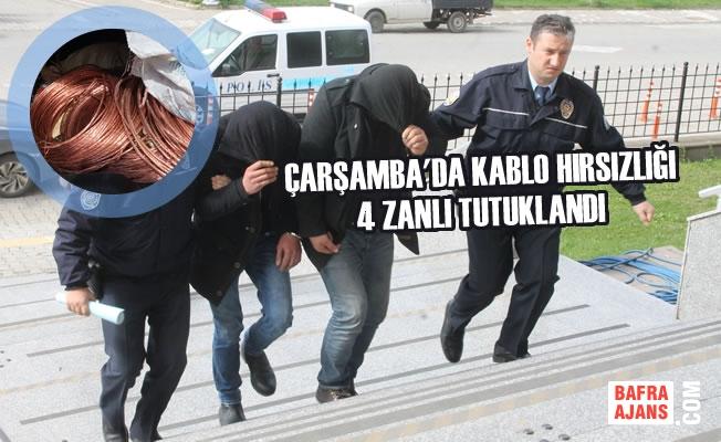 Çarşamba'da Kablo Hırsızlığı; 4 Zanlı Tutuklandı