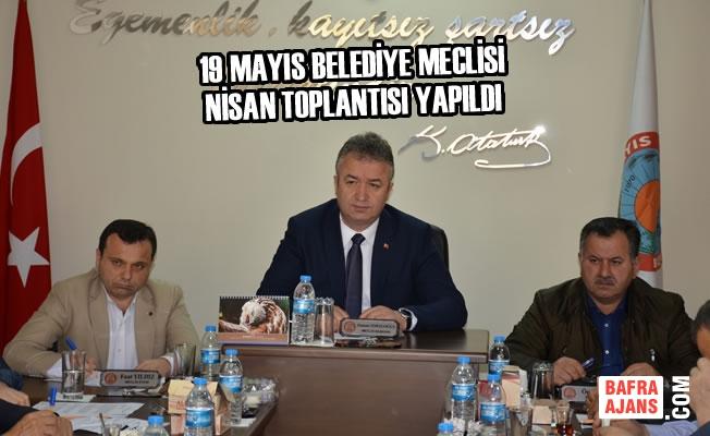 19 Mayıs Belediye Meclisi Nisan Toplantısı Yapıldı
