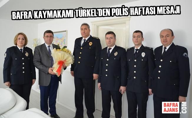 Bafra Kaymakamı Türkel'den Polis Haftası Mesajı