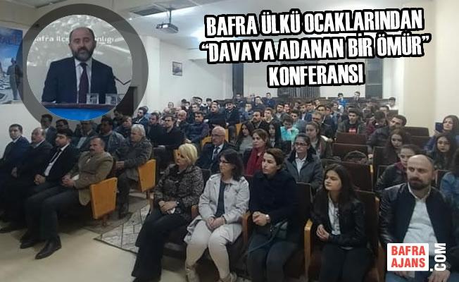 """Bafra Ülkü Ocaklarından """"Davaya Adanan Bir Ömür"""" Konferansı"""