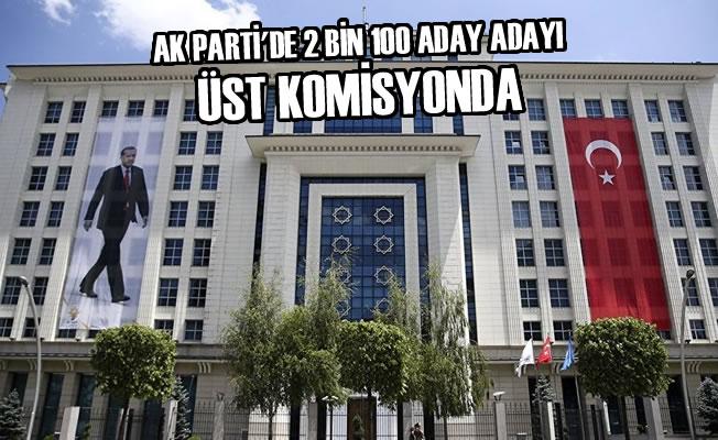 AK Parti'de 2 Bin 100 Aday Adayı Üst Komisyonda