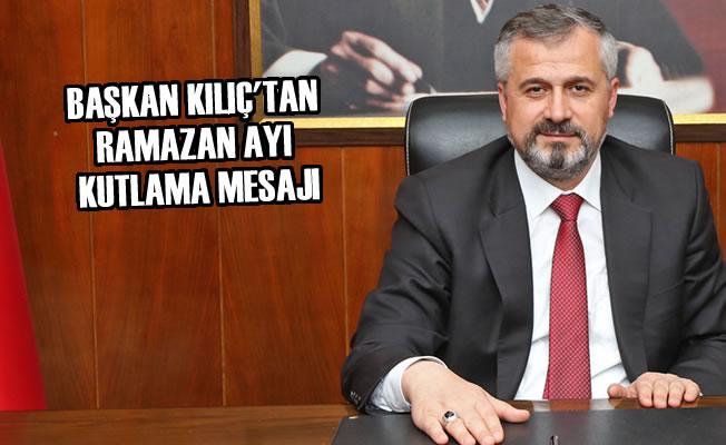 Başkan Kılıç'tan Ramazan Ayı Kutlama Mesajı