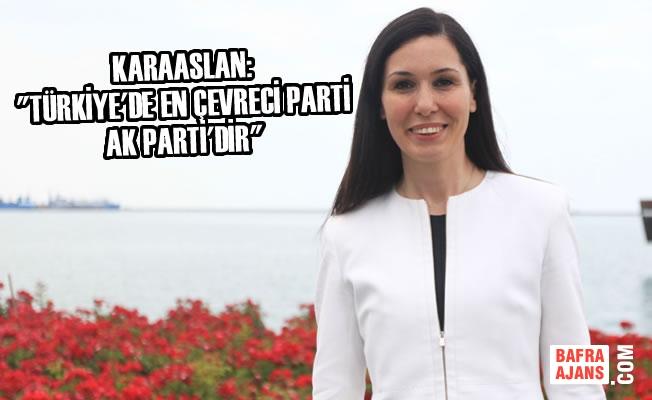 """Karaaslan: """"Türkiye'de en çevreci parti AK Parti'dir"""""""