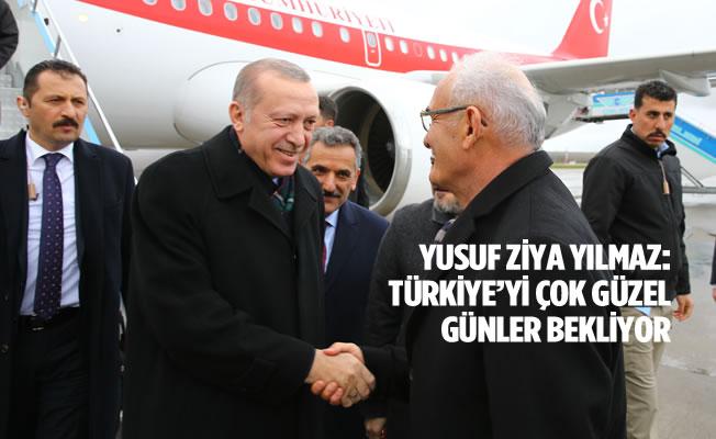 Yusuf Ziya Yılmaz: Türkiye'yi Çok Güzel Günler Bekliyor