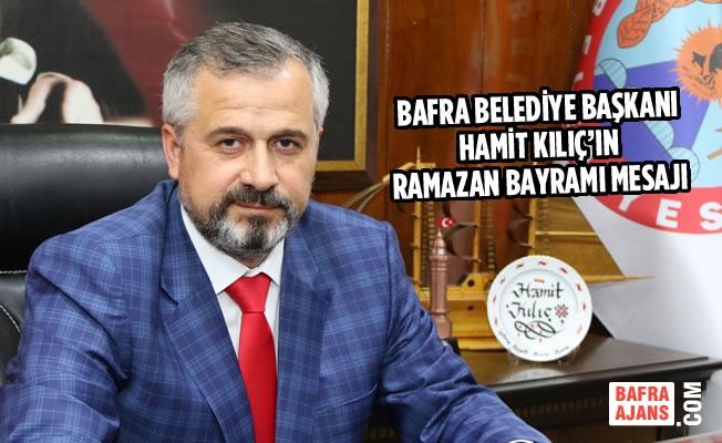 Bafra Belediye Başkanı Hamit Kılıç'ın Ramazan Bayramı Mesajı