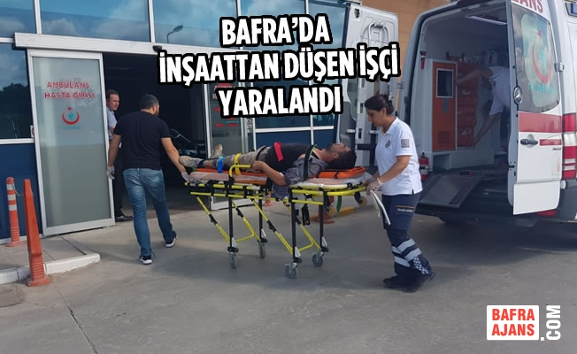 Bafra'da İnşaattan Düşen İşçi Yaralandı