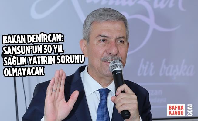 Bakan Demircan: Samsun'un 30 Yıl Sağlık Yatırım Sorunu Olmayacak
