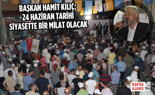 Başkan Hamit Kılıç: 24 Haziran Tarihi Siyasette Bir Milat Olacak