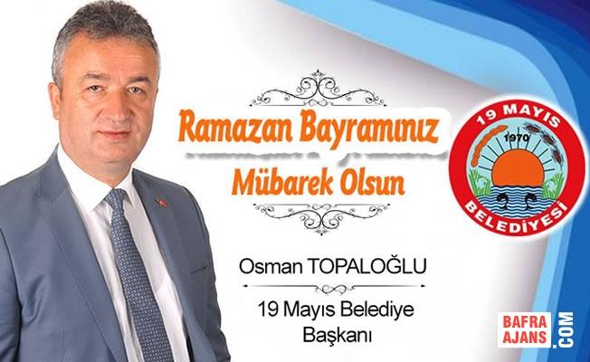 Başkan Osman Topaloğlu'nun Ramazan Bayramı Mesajı