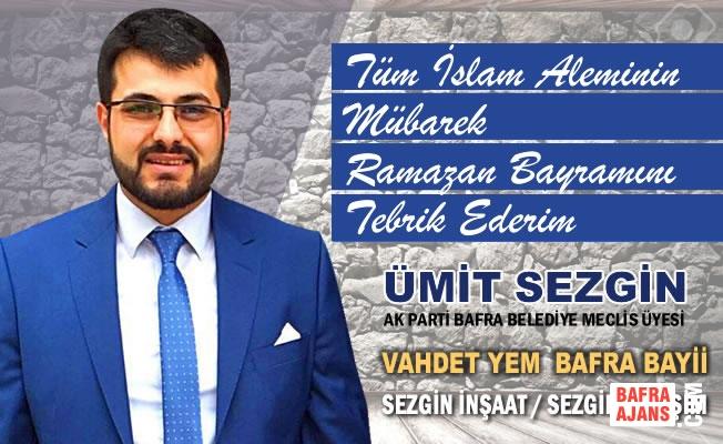 Belediye Meclis Üyesi Ümit Sezgin'in Ramazan Bayramı Mesajı