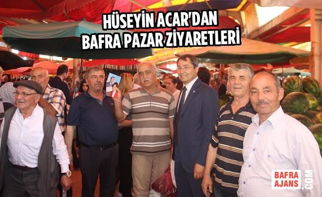 Hüseyin Acar'dan Bafra Pazar Ziyaretleri