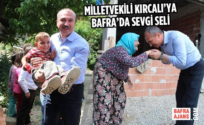Milletvekili Kırcalı'ya Bafra'da Sevgi Seli