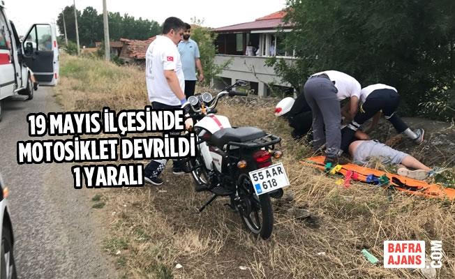 19 Mayıs'ta Motosiklet Devrildi: 1 Yaralı