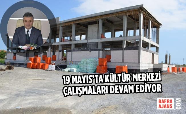 19 Mayıs'ta Kültür Merkezi Çalışmaları Devam Ediyor
