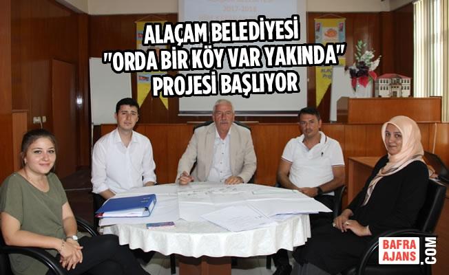Alaçam Belediyesi ''ORDA BİR KÖY VAR YAKINDA'' Projesi Başlıyor