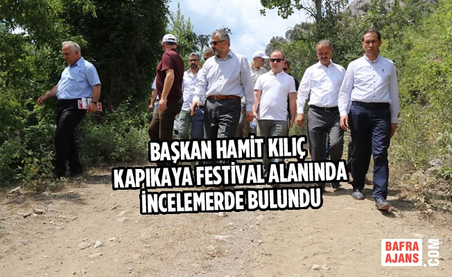 Başkan Kılıç Kapıkaya Festival Alanında İncelemerde Bulundu
