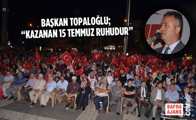 """Başkan Topaloğlu; """"Kazanan 15 Temmuz Ruhudur"""""""