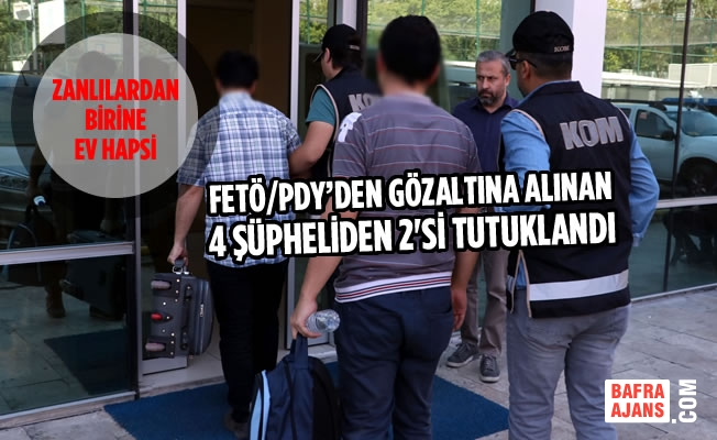 FETÖ/PDY'den Gözaltına Alınan 4 Şüpheliden 2'si Tutuklandı