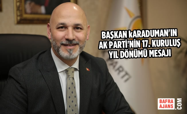 Başkan Karaduman'ın AK Parti'nin 17. Kuruluş Yıl Dönümü Mesajı