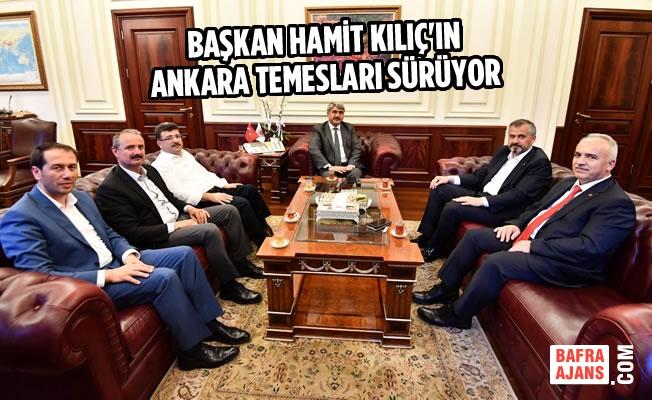 Başkan Kılıç'ın Ankara Temesları Sürüyor