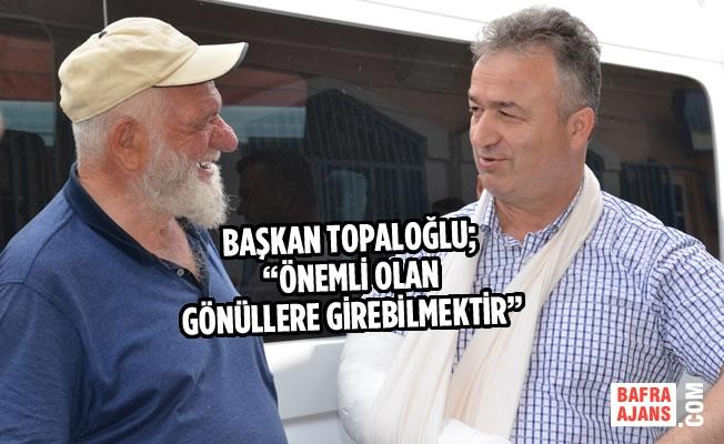 """Başkan Topaloğlu; """"Önemli Olan Gönüllere Girebilmektir"""""""