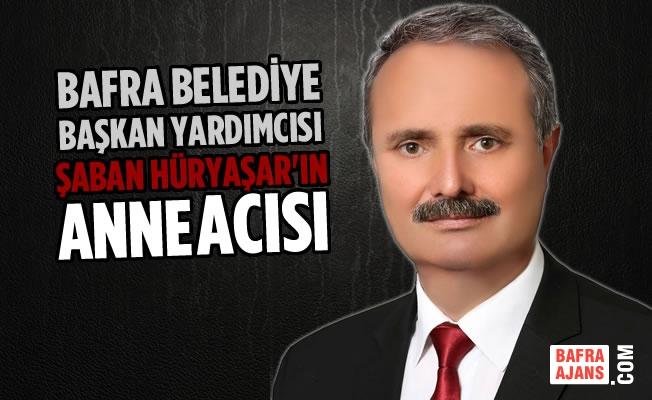 Başkan Yardımcısı Şaban Hüryaşar'ın Annesi Vefat Etti