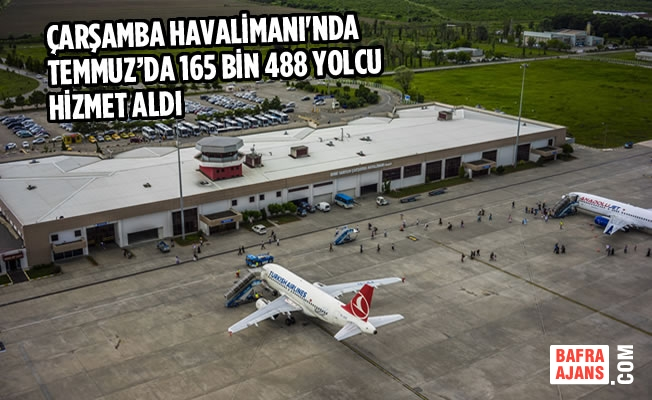 Çarşamba Havalimanı'nda Temmuz'da 165 Bin 488 Yolcu Hizmet Aldı