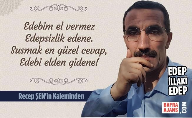 """Recep Şen'in Kaleminden; """"EDEP İLLAKİ EDEP"""""""