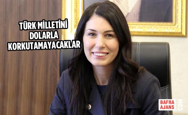 """""""Türk Milletini Dolarla Korkutamayacaklar"""""""