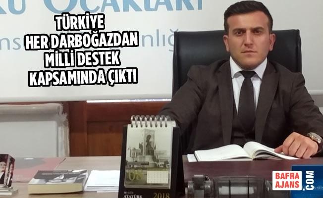 """""""Türkiye Her Darboğazdan Milli Destek Kapsamında Çıktı"""""""