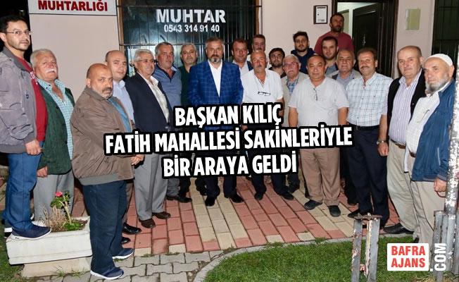 Başkan Kılıç Fatih Mahallesi Sakinleriyle Bir Araya Geldi