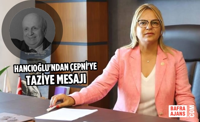 Neslihan Hancıoğlu'ndan Çepni'ye Taziye Mesajı