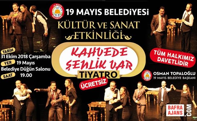 19 Mayıs İlçesi ''Kahvede Şenlik Var'' Tiyatrosunda Buluşuyor