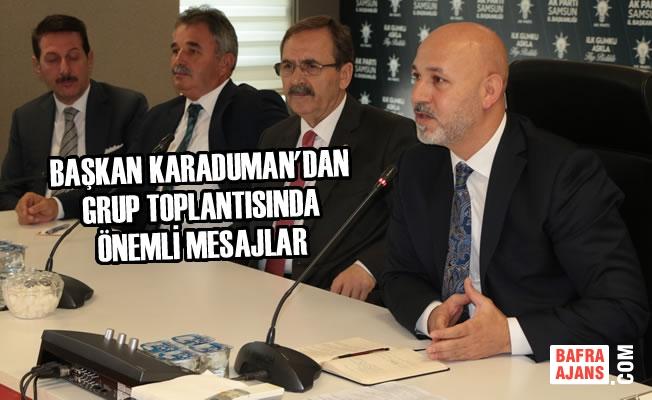 Başkan Karaduman'dan Grup Toplantısında Önemli Mesajlar