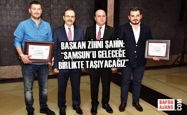"""Başkan Şahin: """"Samsun'u Geleceğe Birlikte Taşıyacağız"""""""