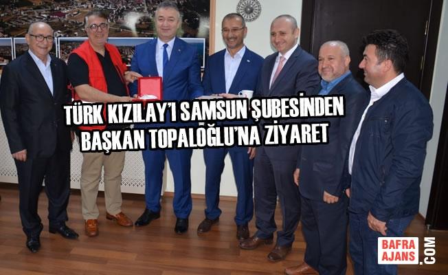 Türk Kızılay'ı Samsun Şubesinden Başkan Topaloğlu'na Ziyaret