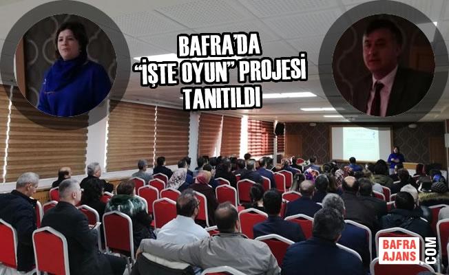 """Bafra'da """"İşte Oyun"""" Projesi Tanıtıldı"""