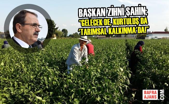 """Başkan Şahin; """"Gelecek de, kurtuluş da 'TARIMSAL KALKINMA'da!"""""""