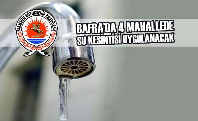 Bafra'da 4 Mahallede Su Kesintisi Uygulanacak
