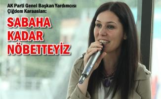 """AK Parti Genel Başkan Yardımcısı Karaaslan: """"Sabaha Kadar Nöbetteyiz"""""""